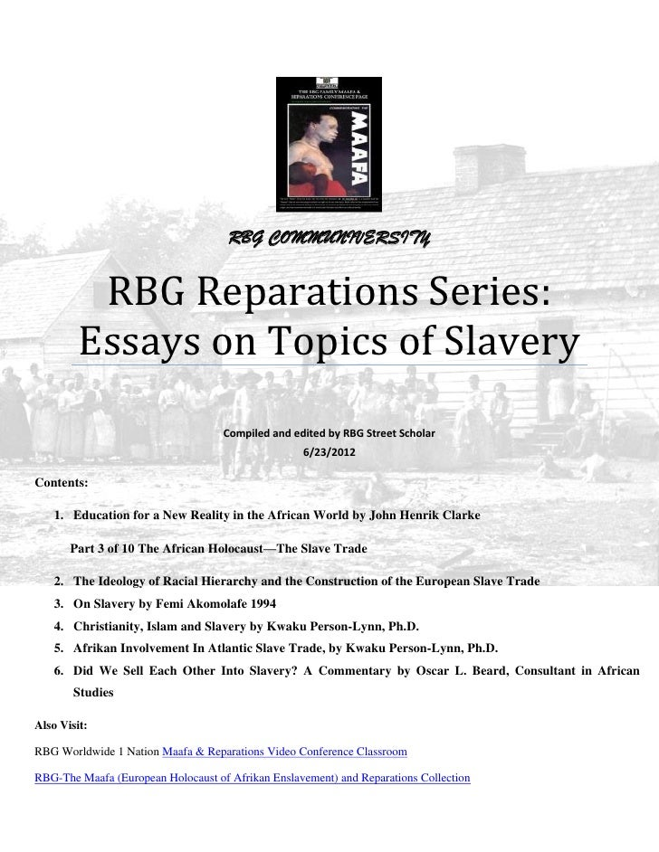 an essay on reparations for slavery Reparations for slavery should be paid to african americans for the following reasons: whites have benefited from slavery, african americans today still suffer from the effects of slavery, and reparations will show that white americans are sorry for slavery.
