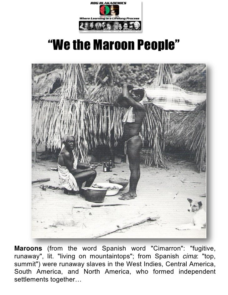 """""""We the Maroon People""""Maroons (from the word Spanish word """"Cimarron"""": """"fugitive,runaway"""", lit. """"living on mountaintops""""; f..."""