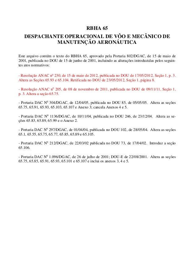 RBHA 65 DESPACHANTE OPERACIONAL DE VÔO E MECÂNICO DE MANUTENÇÃO AERONÁUTICA Este arquivo contém o texto do RBHA 65, aprova...