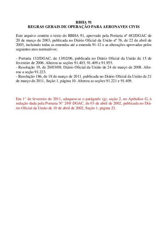 RBHA 91 REGRAS GERAIS DE OPERAÇÃO PARA AERONAVES CIVIS Este arquivo contém o texto do RBHA 91, aprovado pela Portaria nº 4...