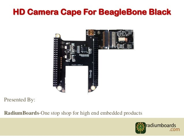 HD Camera Cape For BeagleBone Black Presented By: RadiumBoards-One stop shop for high end embedded products