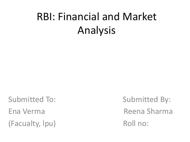 RBI: Financial and MarketAnalysisSubmitted To: Submitted By:Ena Verma Reena Sharma(Facualty, lpu) Roll no: