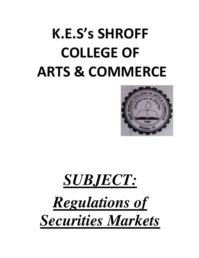 K.E.S's SHROFF COLLEGE OF ARTS & COMMERCE  SUBJECT: Regulations of Securities Markets