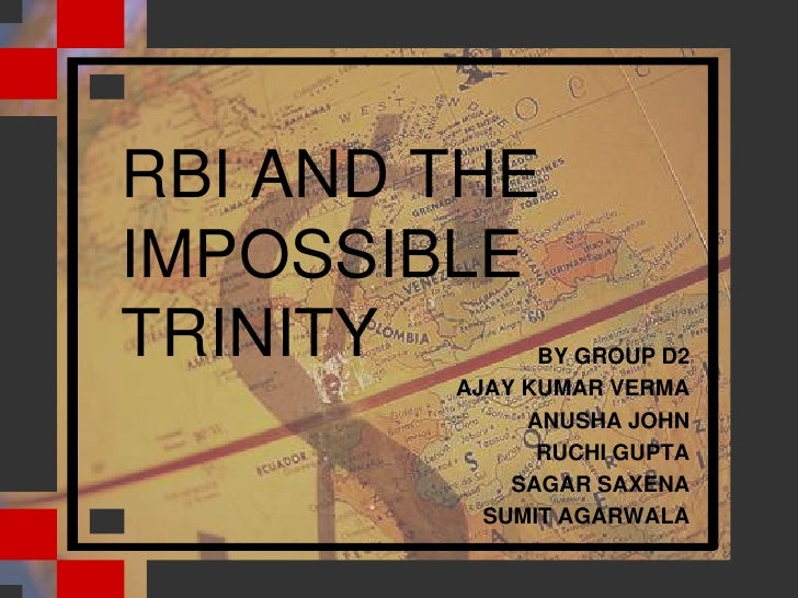 RBI AND THE IMPOSSIBLE TRINITY<br />BY GROUP D2<br />AJAY KUMAR VERMA<br />ANUSHA JOHN<br />RUCHI GUPTA<br />SAGAR SAXENA<...