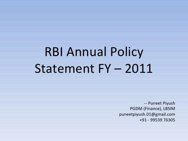 RBI Annual Policy Statement FY – 2011 -- Puneet Piyush PGDM (Finance), LBSIM [email_address] +91 - 99539 76305