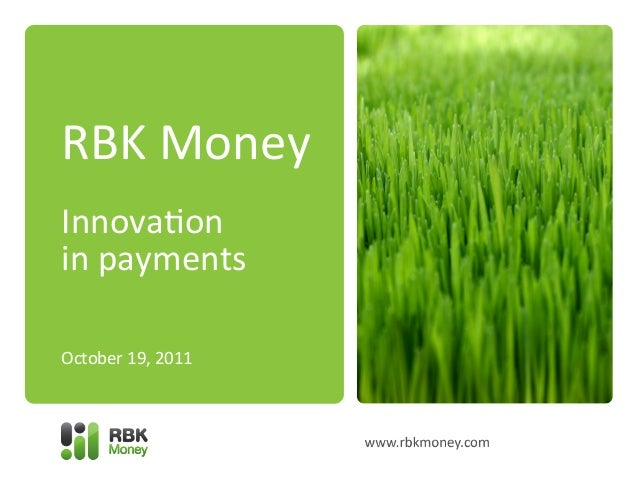 RBK	   Money	    	    Innova-on	    in	   payments	    October	   19,	   2011