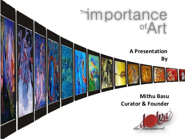 importance Artof The Mithu Basu Curator & Founder A Presentation By