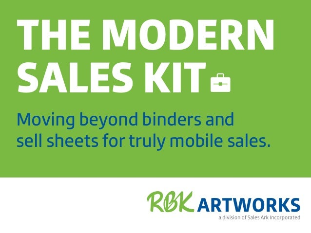 THE MODERN SALES KIT Moving beyond binders and sell sheets for truly mobile sales.