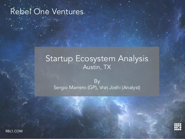 Rebel One Ventures Startup Ecosystem Analysis Austin, TX By Sergio Marrero (GP), Vrat Joshi (Analyst) 1 RBL1.COM