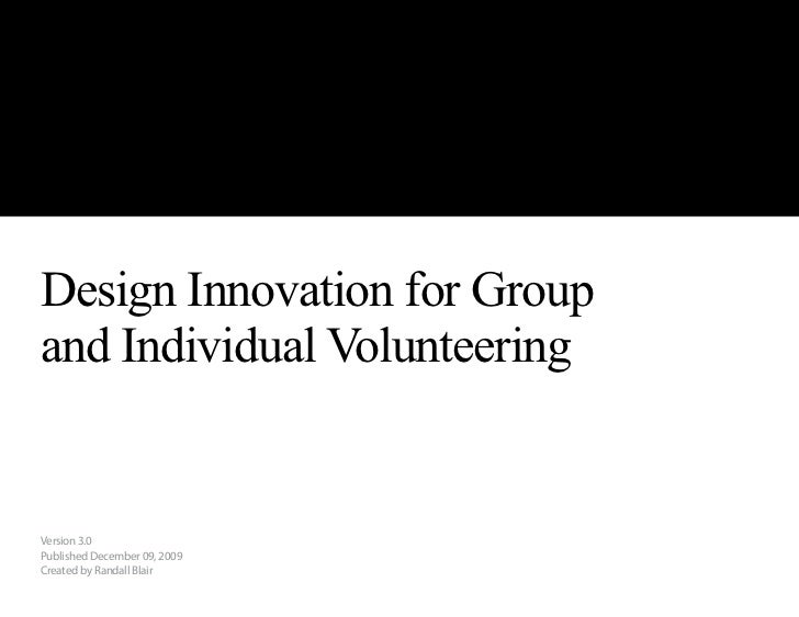 Design Innovation for Groupand Individual VolunteeringVersion 3.0Published December 09, 2009Created by Randall Blair