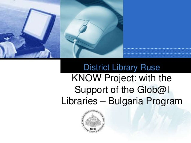 Company LOGO District Library Ruse KNOW Project: with the Support of the Glob@l Libraries – Bulgaria Program