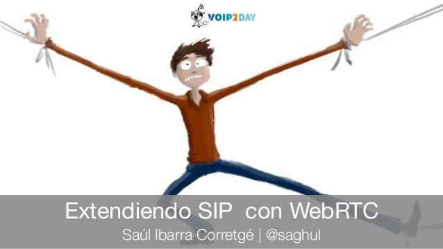 Extendiendo SIP con WebRTC Saúl Ibarra Corretgé |@saghul
