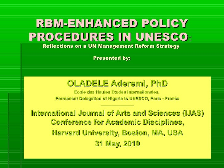RBM-ENHANCED POLICY PROCEDURES IN UNESCO:    Reflections on a UN Management Reform Strategy                          Prese...