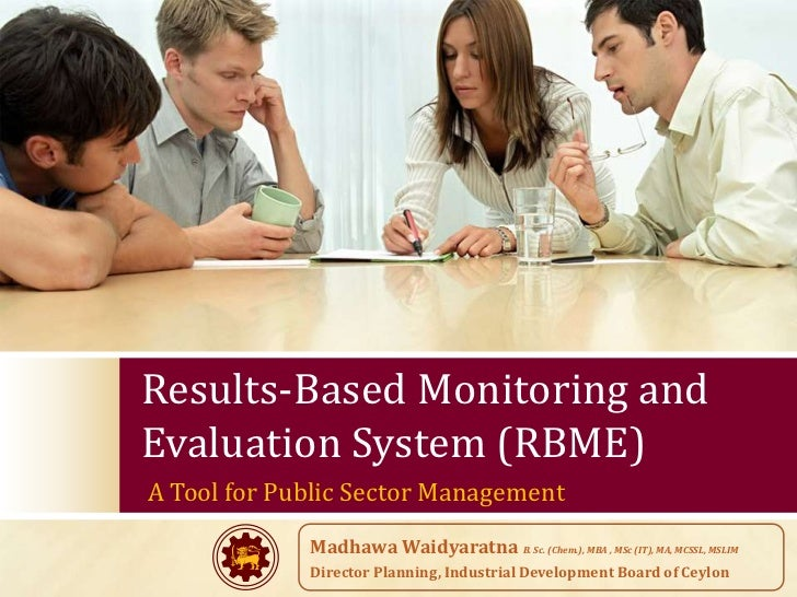 Results-Based Monitoring andEvaluation System (RBME)A Tool for Public Sector Management             Madhawa Waidyaratna B....