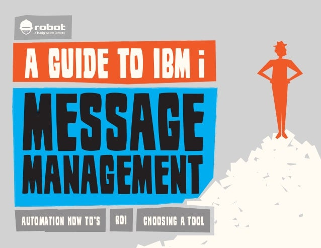 A  /systems Company  A GUIDE TO IBM  MESSAGE MANAGEMENT AUTOMATION HOW TO'S  ROI  CHOOSING A TOOL  www.helpsystems.com | +...