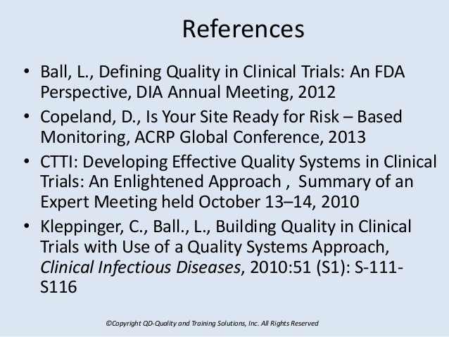 ©Copyright QD-Quality and Training Solutions, Inc. All Rights Reserved References • Ball, L., Defining Quality in Clinical...