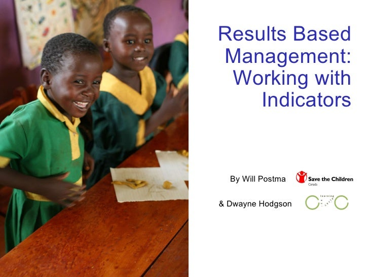 Results Based Management: Working with Indicators By Will Postma & Dwayne Hodgson