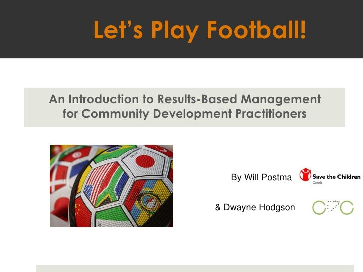 Let's Play Football!<br />An Introduction to Results-Based Management <br />for Community Development Practitioners <br />...