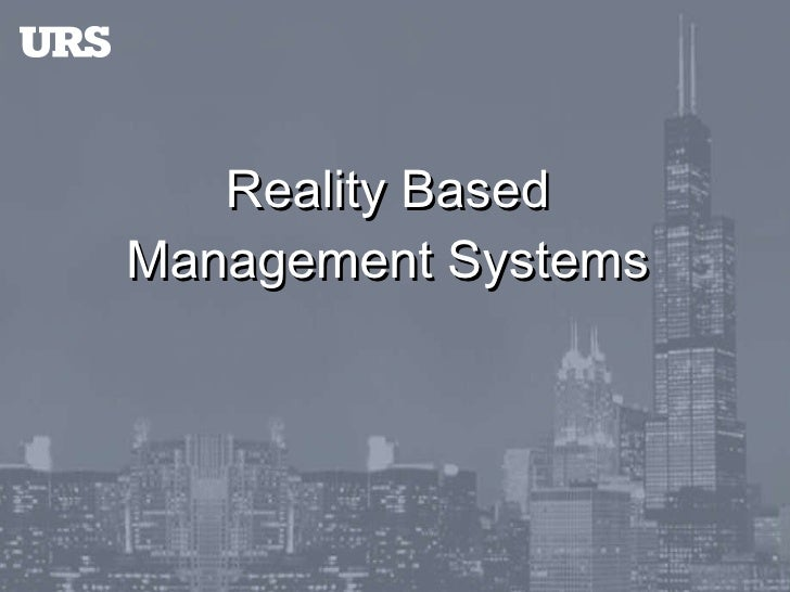 Reality Based  Management Systems