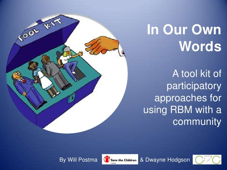 In Our Own Words<br />A tool kit of participatory approaches for using RBM with a community<br />By Will Postma<br />& Dwa...