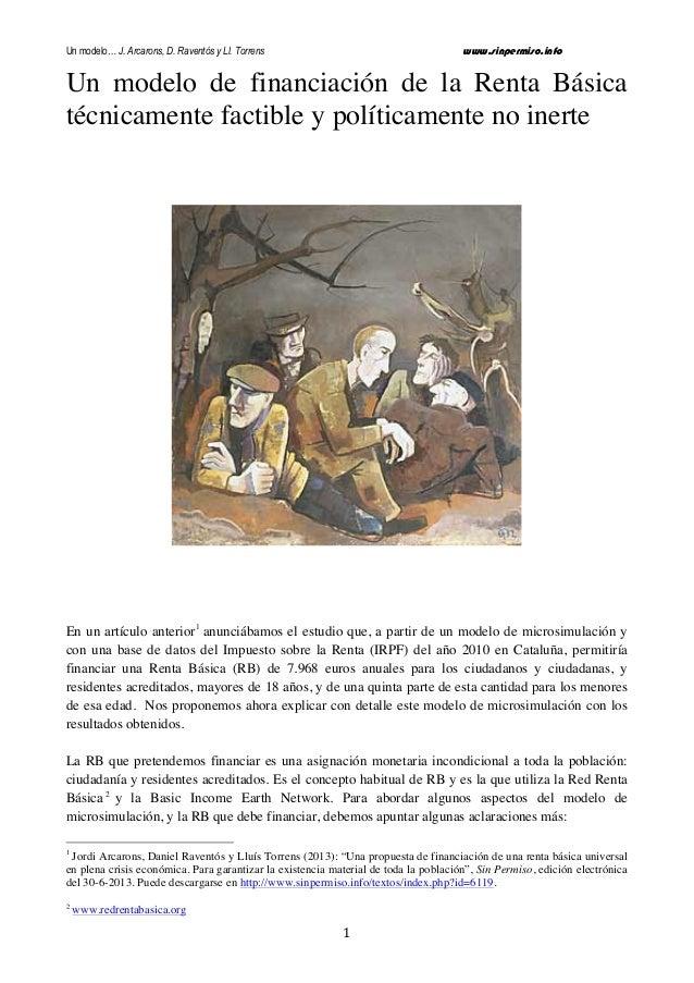 Un modelo… J. Arcarons, D. Raventós y Ll. Torrens  www.sinpermiso.info  Un modelo de financiación de la Renta Básica técni...