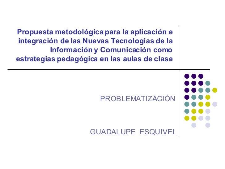 Propuesta metodológica para la aplicación e integración de las Nuevas Tecnologías de la Información y Comunicación como es...