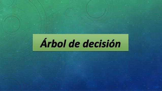 ES UNA TÉCNICA QUE SE UTILIZA PARA LA TOMA DE  DECISIONES SECUENCIALES BASADAS EN EL USO DE  RESULTADOS Y PROBABILIDADES A...