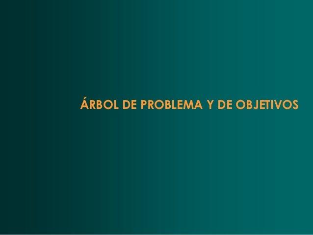 ÁRBOL DE PROBLEMA Y DE OBJETIVOS