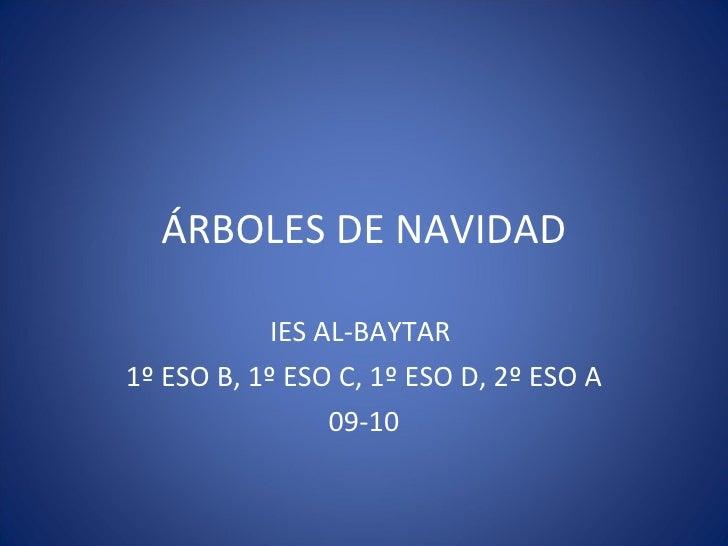 ÁRBOLES DE NAVIDAD IES AL-BAYTAR  1º ESO B, 1º ESO C, 1º ESO D, 2º ESO A 09-10