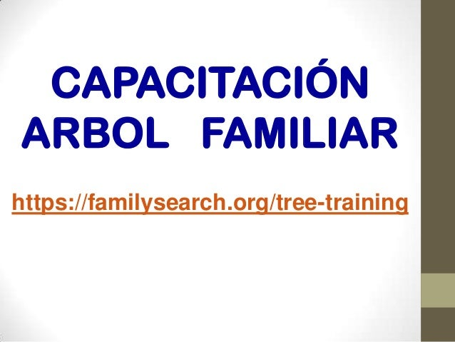 CAPACITACIÓN ARBOL FAMILIAR https://familysearch.org/tree-training