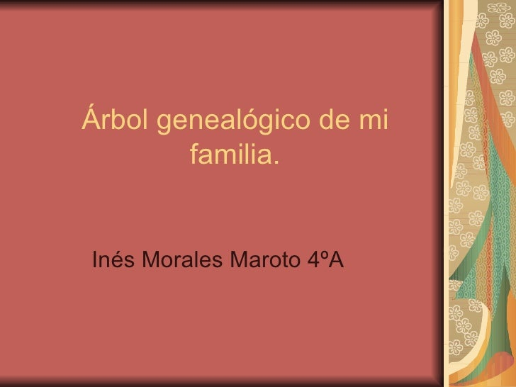 Árbol genealógico de mi familia. Inés Morales Maroto 4ºA