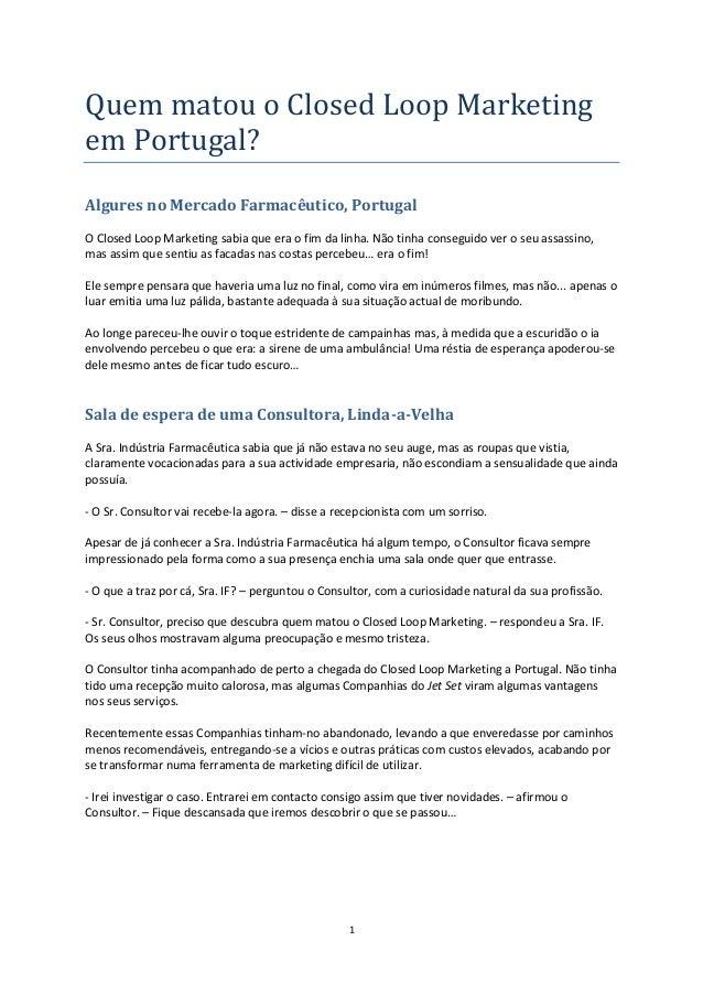 Quem matou o Closed Loop Marketingem Portugal?Algures no Mercado Farmacêutico, PortugalO Closed Loop Marketing sabia que e...