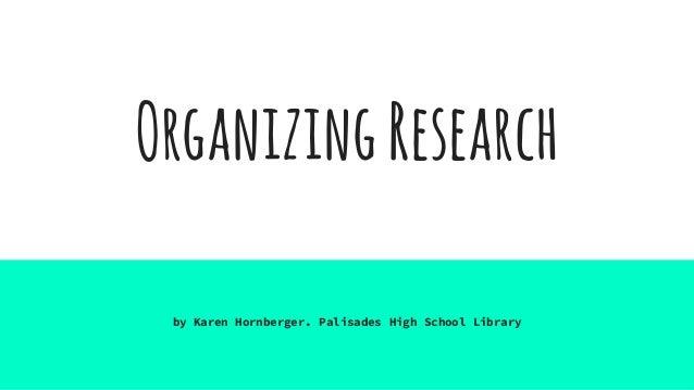 OrganizingResearch by Karen Hornberger. Palisades High School Library