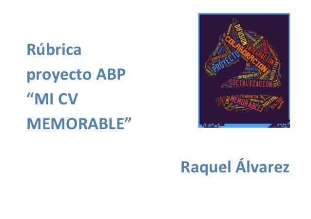 """Rúbrica proyecto ABP """"MI CV MEMORABLE"""" Raquel Álvarez"""