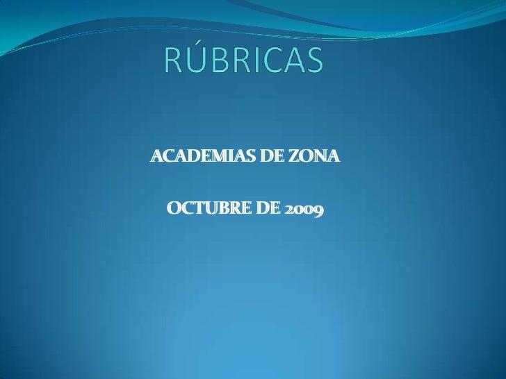 RÚBRICAS<br />ACADEMIAS DE ZONA<br />OCTUBRE DE 2009<br />ACADEMIAS DE ZONA<br />OCTUBRE DE 2009<br />