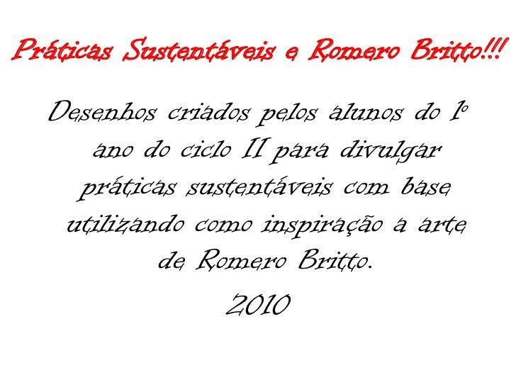 Práticas Sustentáveis e Romero Britto!!!<br />Desenhos criados pelos alunos do 1º ano do ciclo II para divulgar práticas s...