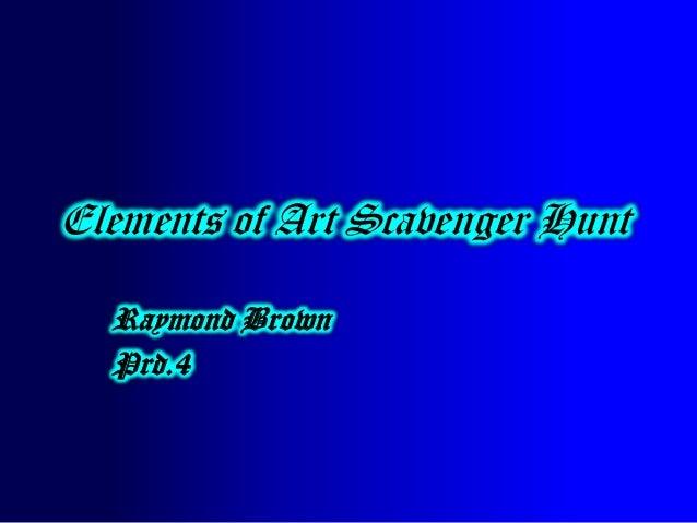 Elements of Art Scavenger Hunt  Raymond Brown  Prd.4