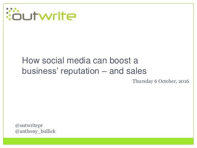 @outwritepr @anthony_bullick How social media can boost a business' reputation – and sales Thursday 6 October, 2016
