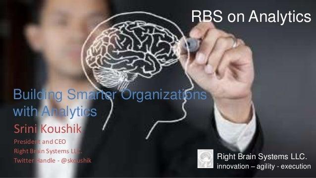 © Right Brain Systems LLC.Srini KoushikPresident and CEORight Brain Systems LLC.Twitter Handle - @skoushikRBS on Analytics...