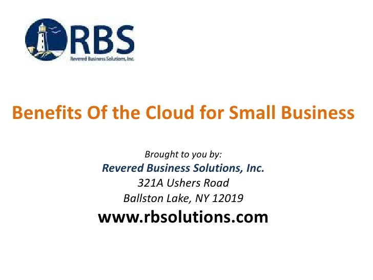 Benefits Of the Cloud for Small Business                  Brought to you by:          Revered Business Solutions, Inc.    ...