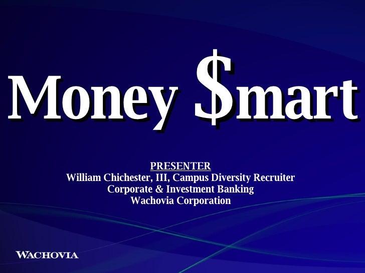 Money  $ mart PRESENTER William Chichester, III, Campus Diversity Recruiter Corporate & Investment Banking Wachovia Corpor...