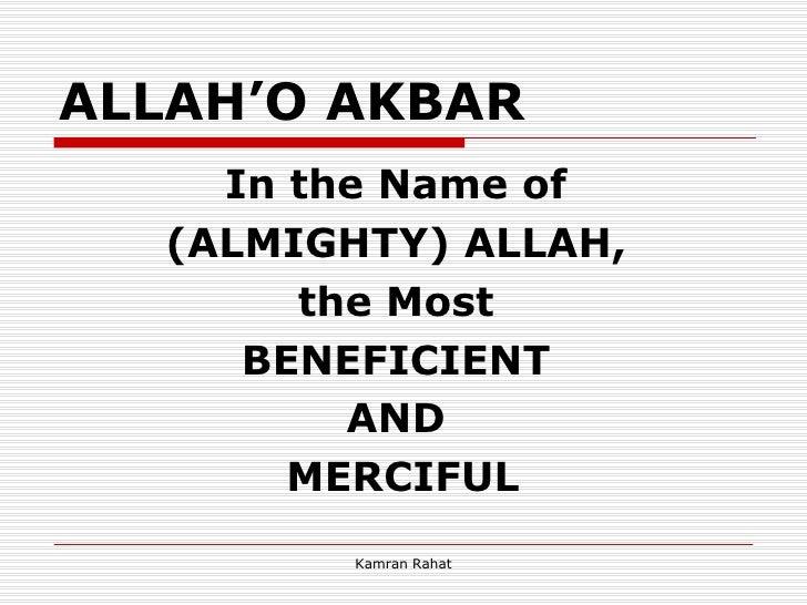 ALLAH'O AKBAR <ul><li>In the Name of  </li></ul><ul><li>(ALMIGHTY) ALLAH,  </li></ul><ul><li>the Most  </li></ul><ul><li>B...