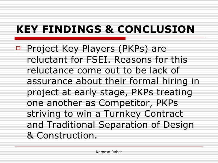KEY FINDINGS & CONCLUSION <ul><li>Project Key Players (PKPs) are reluctant for FSEI. Reasons for this reluctance come out ...