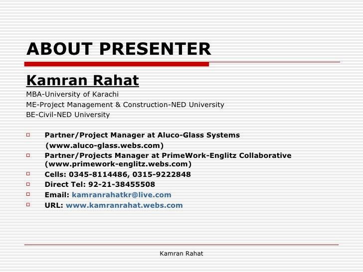 ABOUT PRESENTER <ul><li>Kamran Rahat </li></ul><ul><li>MBA-University of Karachi </li></ul><ul><li>ME-Project Management &...