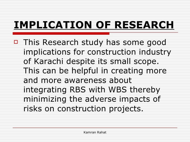 IMPLICATION OF RESEARCH   <ul><li>This Research study has some good implications for construction industry of Karachi desp...