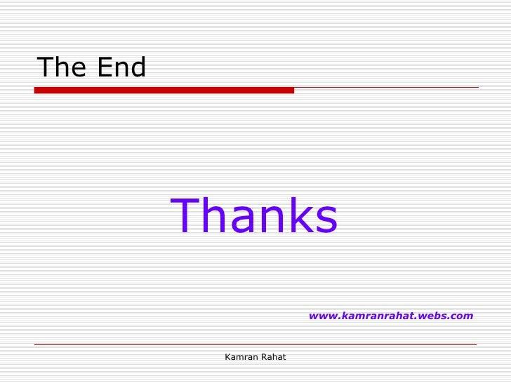 The End <ul><li>Thanks </li></ul><ul><li>www.kamranrahat.webs.com </li></ul>