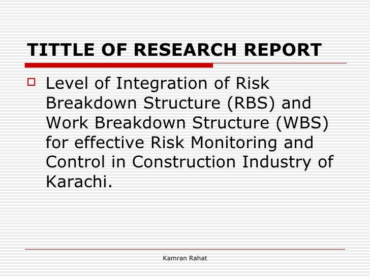 TITTLE OF RESEARCH REPORT <ul><li>Level of Integration of Risk Breakdown Structure (RBS) and Work Breakdown Structure (WBS...