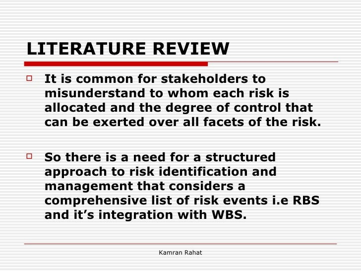LITERATURE REVIEW <ul><li>It is common for stakeholders to misunderstand to whom each risk is allocated and the degree of ...