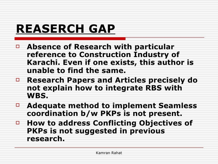 REASERCH GAP <ul><li>Absence of Research with particular reference to Construction Industry of Karachi. Even if one exists...