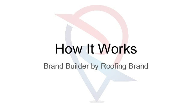How It Works Brand Builder by Roofing Brand